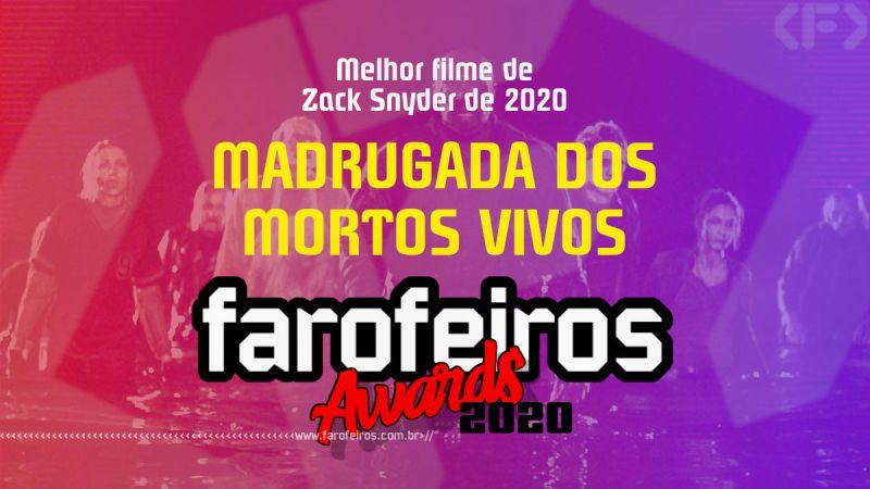 FAROFEIROS AWARDS 2020 - Madrugada dos Mortos Vivos - Blog Farofeiros