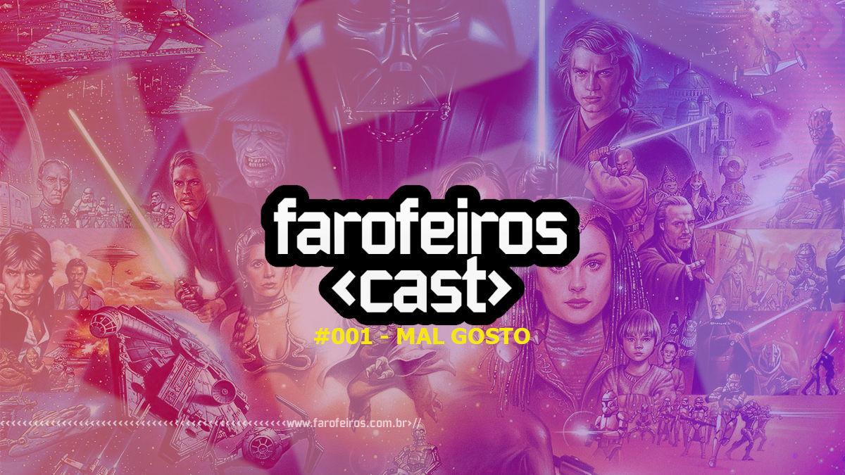 Farofeiros Cast #001 - Mal Gosto - Blog Farofeiros