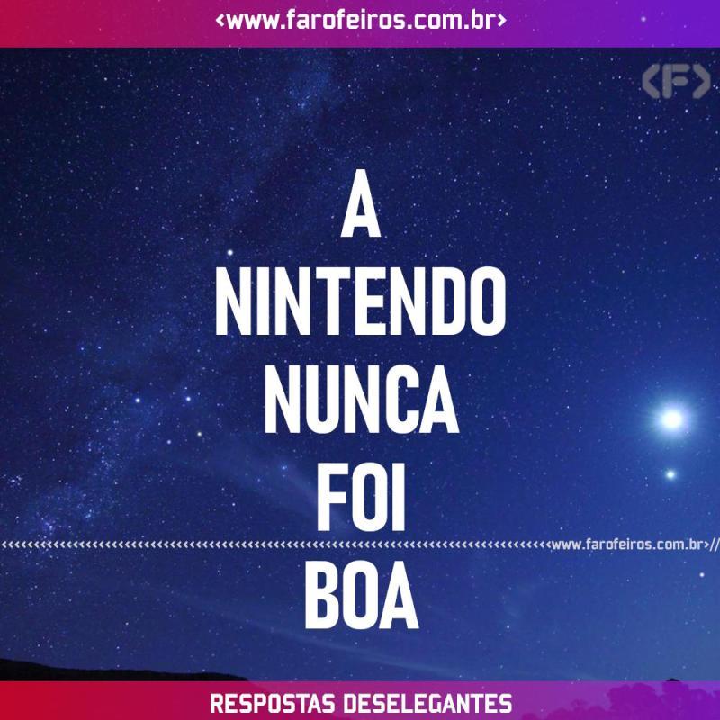 Respostas Deselegantes - Nintendo - Blog Farofeiros