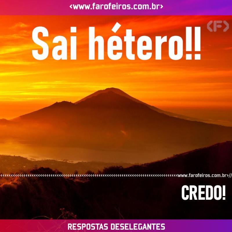 Respostas Deselegantes - Sai hétero - Blog Farofeiros