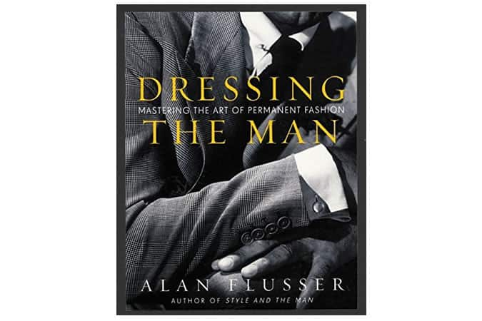 Dressing The Man: Mastering The Art Of Permanent Fashion Book