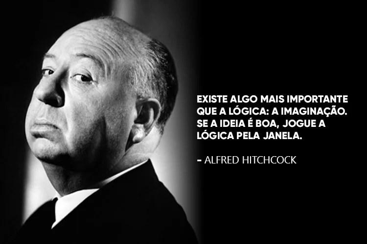 """Hitchcock com a frase:""""Existe algo mais importante que a lógica: a imaginação. Se a ideia é boa, jogue a lógica pela janela."""""""