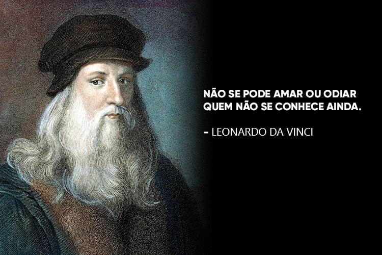 Imagem de Da Vinci, com a frase: Não se pode amar ou odiar quem não se conhece ainda.