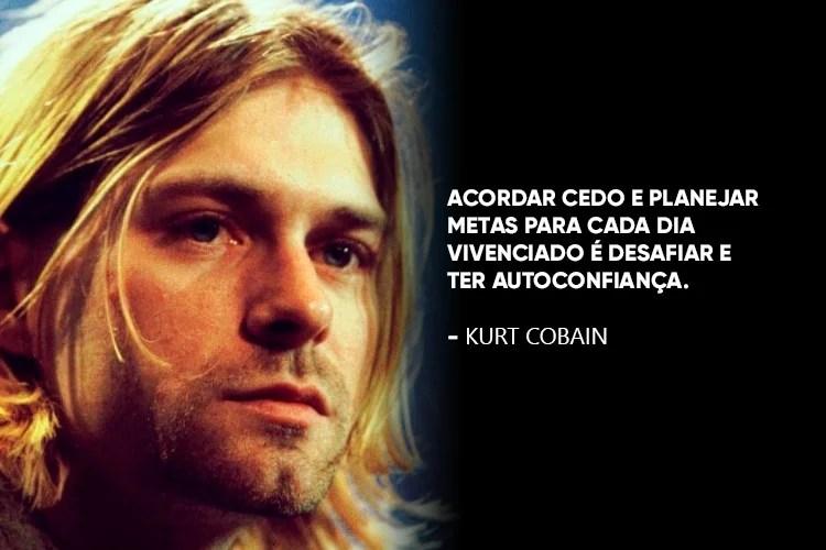 """Foto do Kurt Cobain com a frase: """"Acordar cedo e planejar metas para cada dia vivenciado é desafiar e ter autoconfiança."""""""