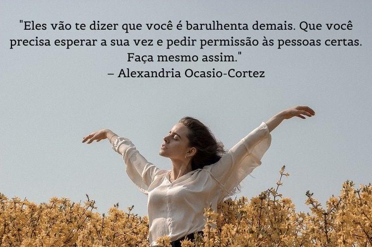 frases de mulheres empoderadas Alexandria Ocasio-Cortez