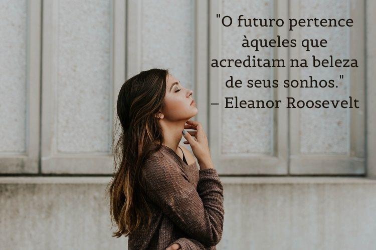 frase de mulheres empoderadas Eleanor Roosevelt