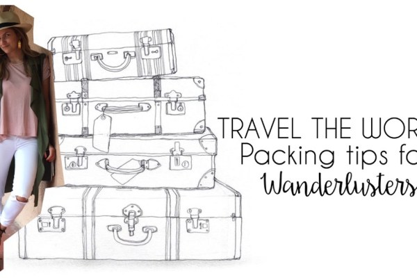Travel the world – Packing tips for Wanderlusters