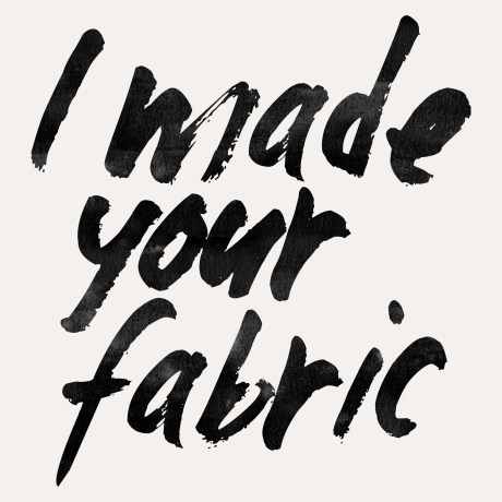 'I made your fabric' posters