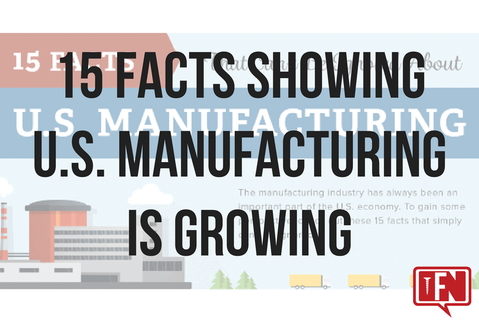 15 Facts Showing U.S. Manufacturing is Growing
