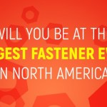 Will You Be at the Largest Fastener Show in North America?