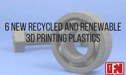 6 New Recycled and Renewable 3D Printing Plastics