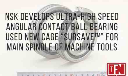 """NSK Develops Ultra-high Speed Angular Contact Ball Bearing Used New Cage """"SURSAVE™"""" for Main Spindle of Machine Tools"""