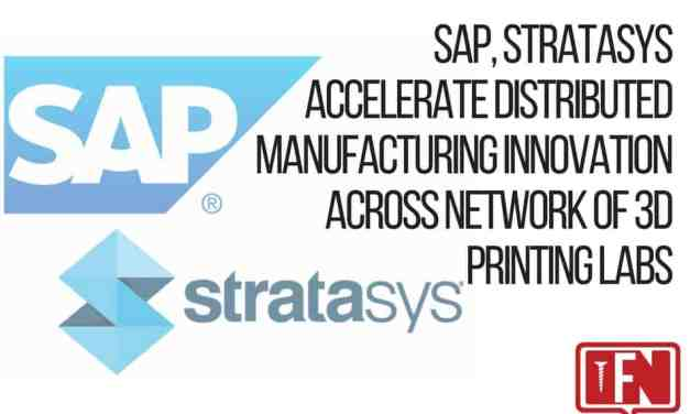 SAP, Stratasys Accelerate Distributed Manufacturing Innovation Across Network of 3D Printing Labs