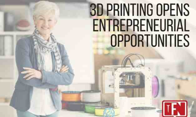 3D Printing Opens Entrepreneurial Opportunities