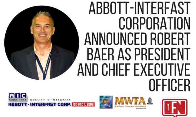 Abbott-Interfast Corporation Announced Robert Baer as President and Chief Executive Officer
