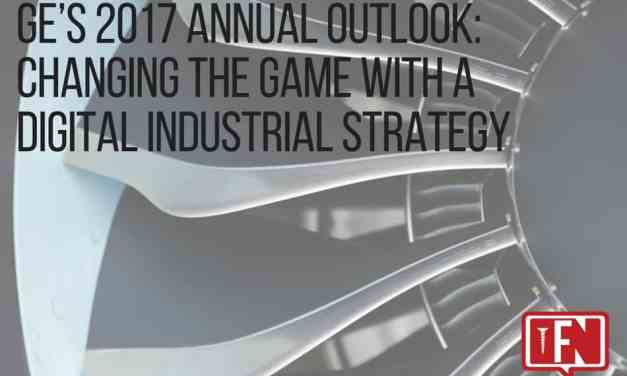 GE's 2017 Annual Outlook: Changing The Game With A Digital Industrial Strategy