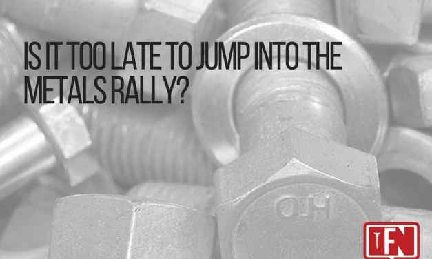 Is It too Late to Jump Into the Metals Rally?