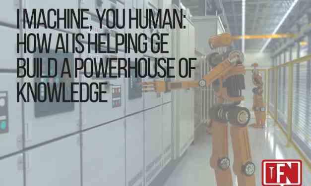 I Machine, You Human: How AI Is Helping GE Build A Powerhouse Of Knowledge