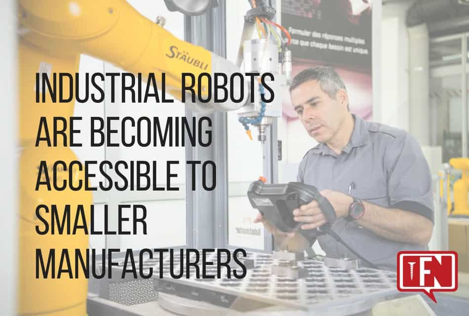Industrial Robots are Becoming Accessible to Smaller Manufacturers