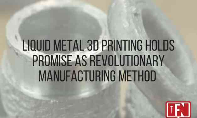 Liquid Metal 3D Printing Holds Promise As Revolutionary Manufacturing Method