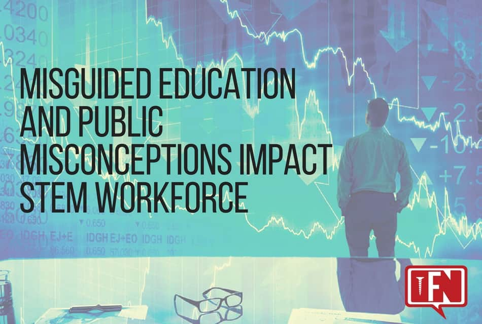Misguided Education and Public Misconceptions Impact STEM Workforce