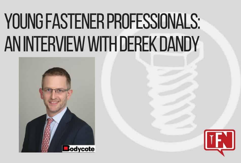 Young Fastener Professionals: An Interview with Derek Dandy