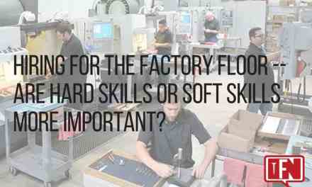 Hiring for the Factory Floor — Are Hard Skills or Soft Skills More Important?