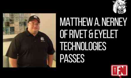 Matthew A. Nerney of Rivet & Eyelet Technologies Passes