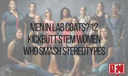 Men in Lab Coats? 12 Kickbutt STEM Women Who Smash Stereotypes