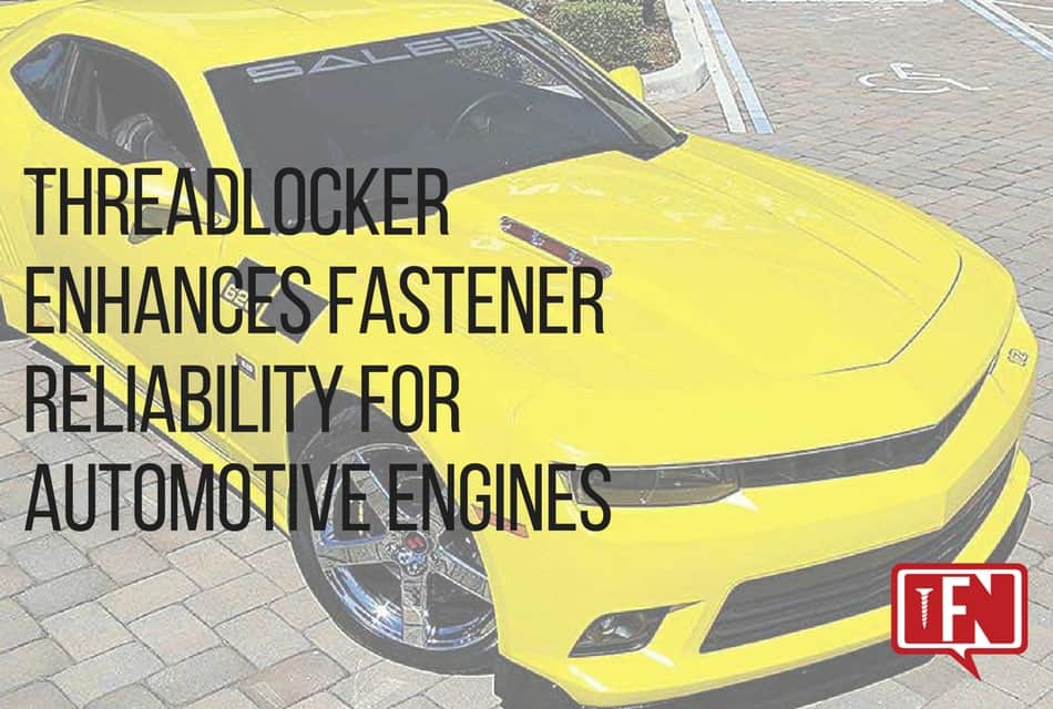 Threadlocker Enhances Fastener Reliability for Automotive Engines