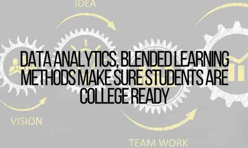 29dc7ea3a6a9 Data Analytics, Blended Learning Methods Make Sure Students Are College  Ready