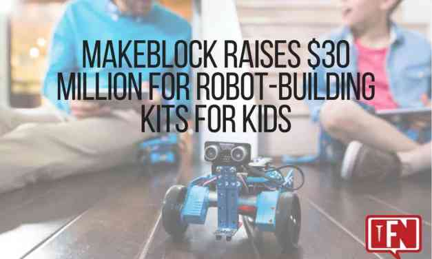 Makeblock Raises $30 Million for Robot-Building Kits for Kids