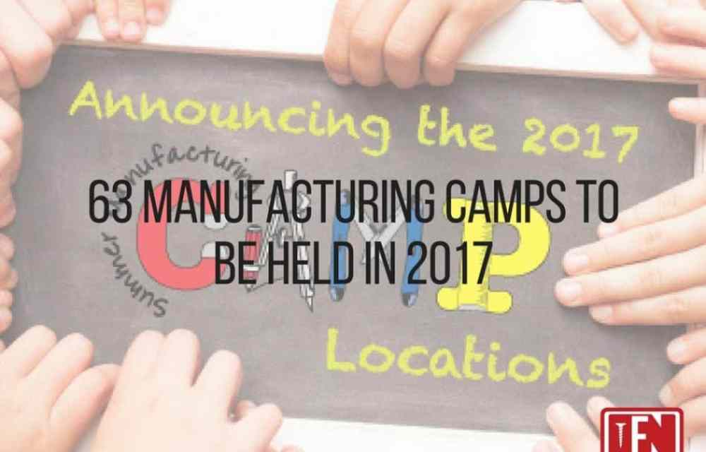 63 Manufacturing Camps to be Held in 2017