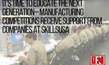 It's Time to Educate the Next Generation– Manufacturing Competitions Receive Support from Companies at SkillsUSA