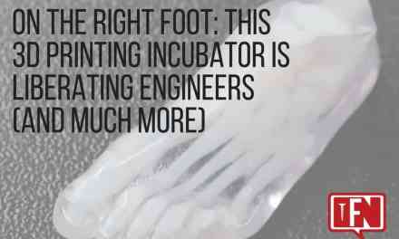 On The Right Foot: This 3D Printing Incubator Is Liberating Engineers (And Much More)