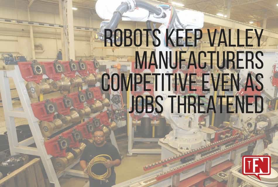 Robots Keep Valley Manufacturers Competitive Even as Jobs Threatened