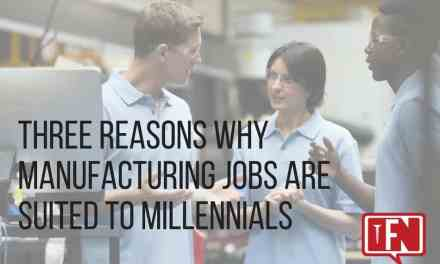 Three Reasons Why Manufacturing Jobs are Suited to Millennials