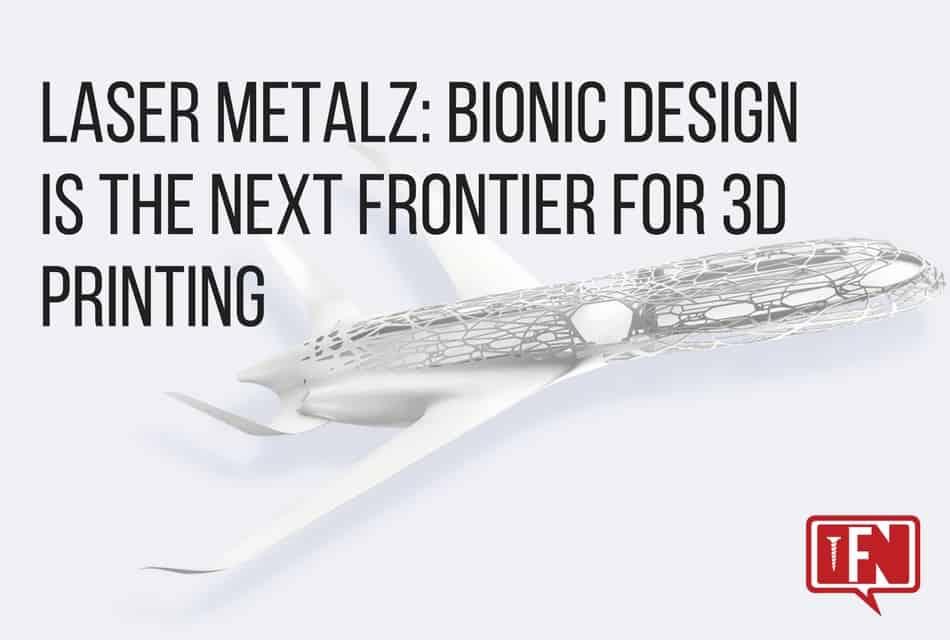 Laser Metalz: Bionic Design Is The Next Frontier For 3D Printing