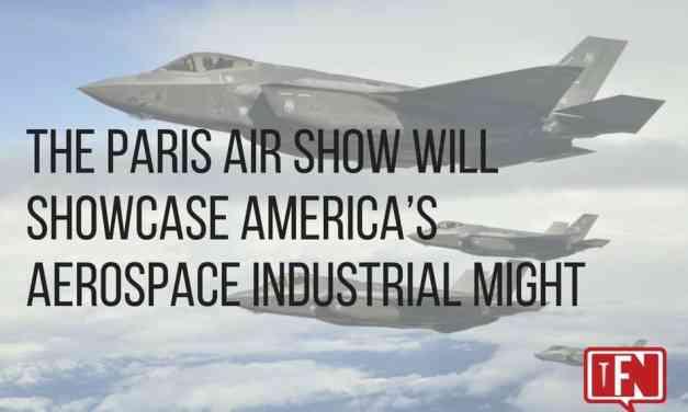 The Paris Air Show Will Showcase America's Aerospace Industrial Might