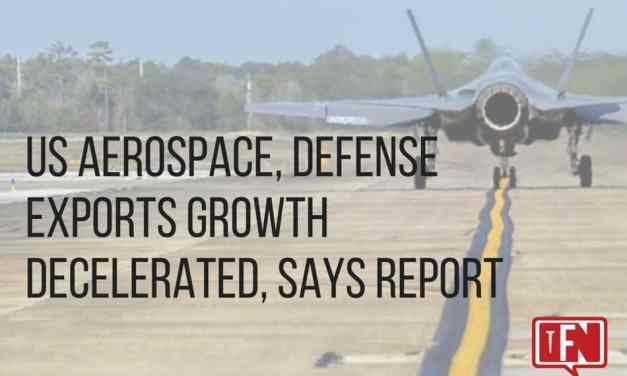 US Aerospace, Defense Exports Growth Decelerated, Says Report