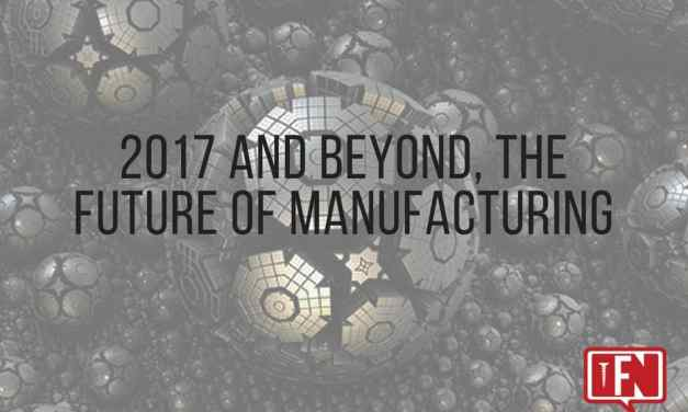 2017 and Beyond, the Future of Manufacturing