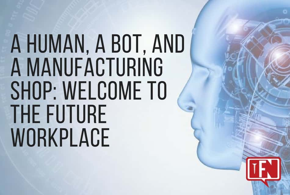 A Human, a Bot, and a Manufacturing Shop: Welcome to the Future Workplace