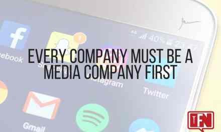 Every Company MUST Be A Media Company First