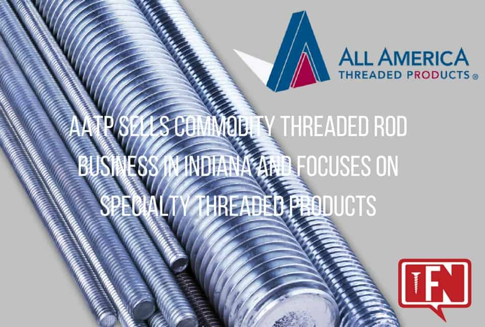 AATP Sells Commodity Threaded Rod Business in Indiana and Focuses on Specialty Threaded Products