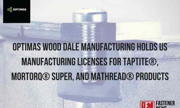 OPTIMAS WOOD DALE MANUFACTURING HOLDS US MANUFACTURING LICENSES FOR TAPTITE®, MORTORQ® SUPER, AND MATHREAD® PRODUCTS