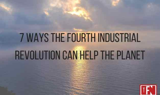 7 ways the Fourth Industrial Revolution Can Help the Planet