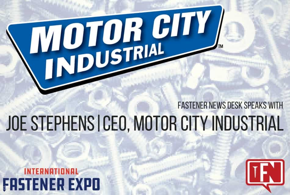 Fastener News Desk Speaks with Joe Stephens | CEO of Motor City Industrial | IFE 2017 Series