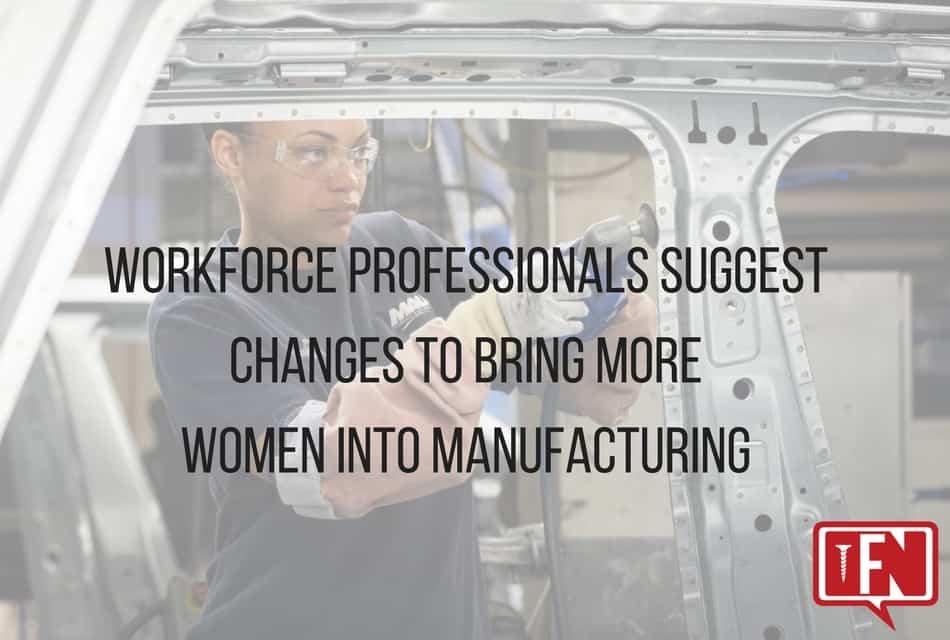 Workforce professionals suggest changes to bring more women into manufacturing
