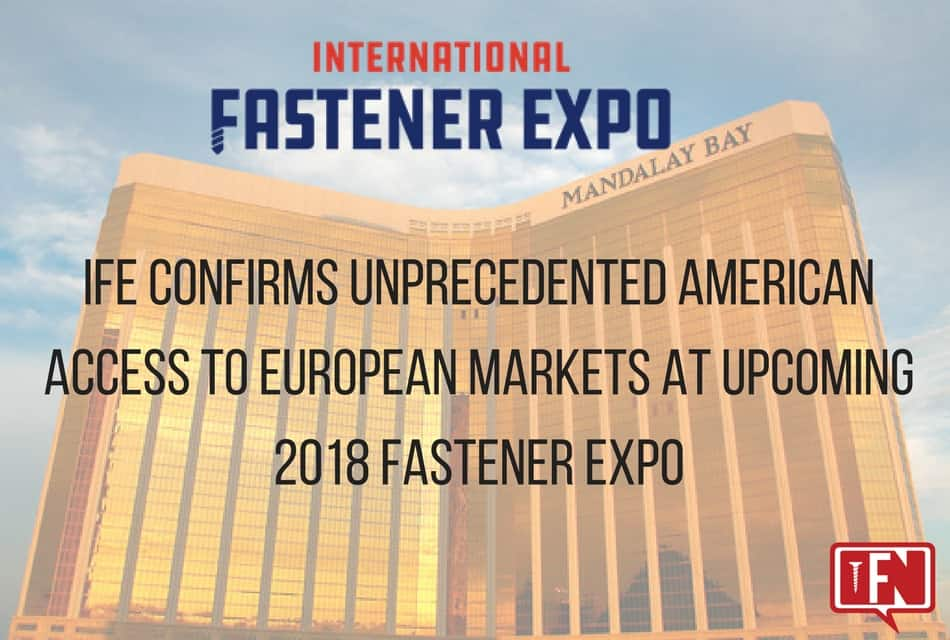 IFE Confirms Unprecedented American Access to European Markets at Upcoming 2018 Fastener Expo