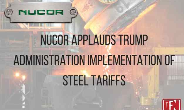 Nucor Applauds Trump Administration Implementation of Steel Tariffs